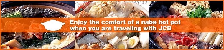 Enjoy the comfort of a nabe hot pot when you are traveling with JCB